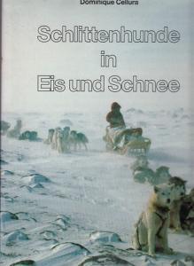 Cellura, Dominique: Schlittenhunde in Eis und Schnee.
