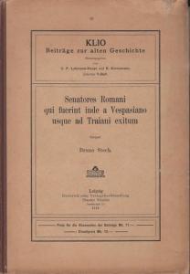 Stech, Bruno: Senatores Romani qui fuerint inde a Vespasiano usque ad Traiani exitum. (=KLIO, Beiträge zur alten Geschichte. Hrsg. C.F. Lehmann-Haupt und E. Kornemann ; 10. Beiheft)