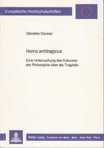 Daveas, Demetre: Homo antitragicus. Eine Untersuchung des Exkurses der Philosophie über die Tragödie. (Europ. Hochschulschriften Reihe XX Philosophie Bd 313).