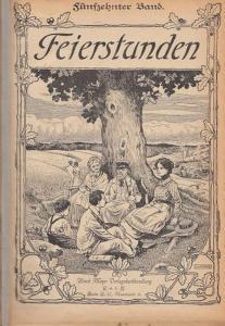 Feierstunden. -Meyer, Ulrich (Red.): Feierstunden : Illustriertes Unterhaltungsblatt für jedermann. 15. ( Fünfzehnter ) Band, Nr. 1 bis 52.