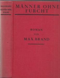 Brand, Max ( das ist Frederick Schiller Faust): Männer ohne Furcht. Roman. Aus dem Amerikanischen übersetzt von Franz Eckstein.