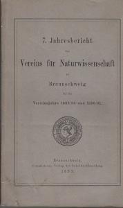 Verein für Naturwissenschaften zu Braunschweig /H. Schlie (Präs.): 7. Jahresbericht des Vereins für Naturwissenschaft zu Braunschweig für die Vereinsjahre 1889 / 1890 und 1890 / 1891.