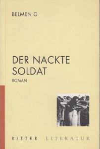 Belmen O / Elfriede Jelinek (Nachwort): Der nackte Soldat. Roman mit einem Nachwort von Elfriede Jelinek.