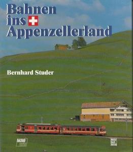 Studer, Bernhard: Bahnen ins Appenzellerland.