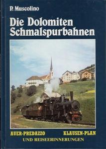 Muscolino, Piero: Die Dolomiten Schmalspurbahnen : Auer - Predazzo, Klausen - Plan und Reiseerinnerungen.