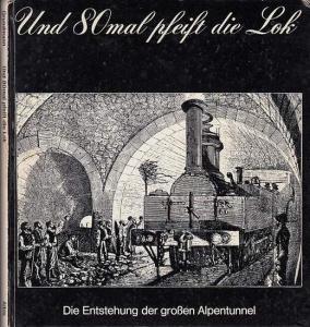 Grundmann, Siegfried: Und 80 mal pfeift die Lok. Die Entstehung der großen Alpentunnel.