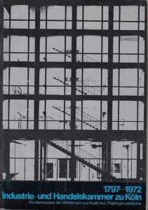 IHK. - Industrie- und Handelskammer zu Köln (Hrsg.): 1797 - 1972 Industrie- und Handelskammer zu Köln. Sonderausgabe der Mitteilungen aus Anlaß des 175jährigen Juniläums.