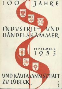 IHK Lübeck. - Schröder, Hans und Hans Arnold Gräbke: Schröder: 100 Jahre Industrie- und Handelskammer und Kaufmannschaft zu Lübeck, September 1953. Vom Werden und Wesen lübischer Selbstverwaltung der Wirtschaft. + Gräbke: Die Kunstschätze im Hause der ...