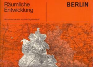 Senator für Bau- und Wohnungswesen: Berlin. Räumliche Entwicklung. Bestandsstrukturen und Planungskonzepte.