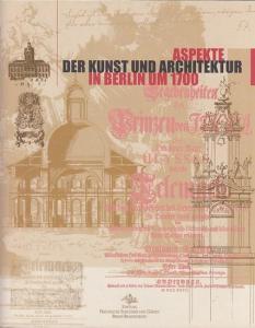Hinterkeuser, Guido und Meiner, Jörg (Bearb.): Aspekte der Kunst und Architektur in Berlin um 1700. ( Hrsg. Generaldirektion der Stiftung Preußische Schlösser und Gärten Berlin-Brandenburg).