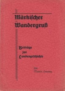 Hrsg.Gebhardt, Heinz: Märkischer Wandergruß. Beiträge zur Landesgeschichte. Dem Vorsitzenden Martin Henning zum 60. Geburtstage.