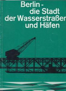 Senator für Bau- und Wohnungswesen. Berlin - die Stadt der Wasserstraßen und Häfen. Rückblick und Ausblick.