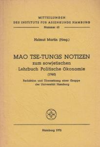 Mao Tse-Tung. - Hrsg. Martin, Helmut / Redaktion und Übersetzung einer Gruppe der Universität Hamburg. Mao Tse - Tungs Notizen zum sowjetischen Lehrbuch Politische Ökonomie ( 1960 ). (Mitteilungen des Instituts für Asienkunde Hamburg Nummer 65 ).