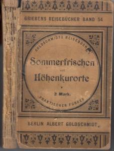 Grieben. - Otto, A. (neu bearbeitet): Sommerfrischen und Höhen-Kurorte in Deutschland und Oesterreich. Praktischer Führer. (= Griebens Reisebücher, Band 54).