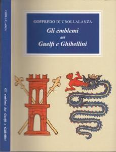 Crollalanza, Goffredo di: Gli emblemi dei Guelfi e Ghibellini.