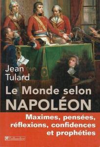 Napoleon. - Tulard, Jean (Ed.): Le Monde selon Napoléon. Maximes, pensées, réflexions, confidences et prophéties.