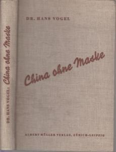 Vogel, Hans: China ohne Maske, 20000 km mit der schweizerischen Filmexpedition.