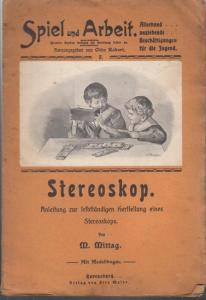 Spiel und Arbeit. - Mittag, M.: Stereoskop. Anleitung zur selbständigen und verständnisvollen Herstellung eines Stereoskops. Ohne den Modellbogen (= Spiel und Arbeit. 5. Bändchen).