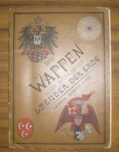 Ruhl, Moritz. - Die Wappen aller souverainen Länder der Erde, sowie diejenigen der Preussischen Provinzen, der Oesterreich-Ungarischen Kronländer und der Schweizer Cantone.
