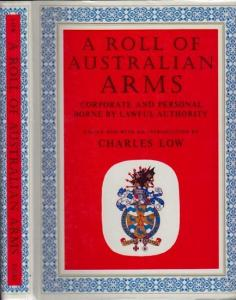 Low, Charles (Ed.) - Allan K. Chatto (Illustr.) A Roll of Australian Arms. Corporate and Personal Borne by Lawful Authority.