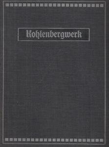 Stillich, Oscar / Gerke, Arthur. - Aufnahmen von Steckel, Max. - Kohlenbergwerk. Eine Monographie.