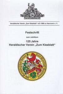 Heraldischer Verein ' Zum Kleeblatt ' von 1888 zu Hannover e.V. (Hrsg.): Festschrift zum Jubiläum 125 Jahre Heraldischer Verein ' Zum Kleeblatt. '