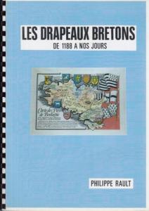 Rault, Philippe: Les Drapeaux Bretons de 1188 à nos Jours. (Illustrations de Lucien Philippe).