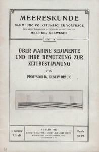 Braun, Gustav : Über marine Sedimente und ihre Benutzung zur Zeitbestimmung (= Meereskunde. Sammlung Volkstümlicher Vorträge zum Verständnis der Nationalen Bedeutung von Meer und Seewesen. 7. Jahrgang. 7. Heft).