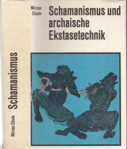 Eliade, Mircea: Schamanismus und archaische Ekstasetechnik.