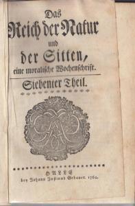 Reich der Natur.- Das Reich der Natur und der Sitten; eine moralische Wochenschrift. 7./8. Teil (Siebenter und Achter Theil) in einem Band.