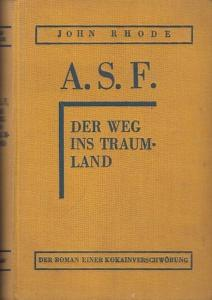 Rhode, John: A. S. F. Der Weg ins Traumland. ( Der Roman einer Kokainverschwörung ). Ins Deutsche übertragen von Wilhelm Cremer.