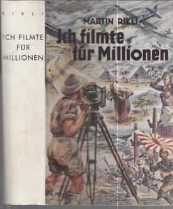 Rikli, Martin: Ich filmte für Millionen. Fahrten, Abenteuer und Erinnerungen eines Filmberichters.