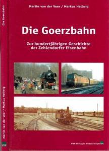 Berlin Zehlendorf.- Martin van der Veer / Markus Hellwig: Die Goerzbahn - Zur hundertjährigen Geschichte der Zehlendorfer Eisenbahn.