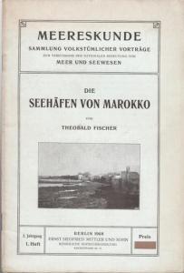 Fischer, Theobald : Die Seehäfen von Marokko. In: Meereskunde. Heft 1, Jahrgang 2, 1908. Sammlung volkstümlicher Vorträge zum Verständnis der nationalen Bedeutung von Meer und Seewesen.