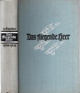 Koerber, Adolf-Victor von: Das fliegende Heer. Von den Fliegern von Tannenberg bis zu den Luftschlachten des letzten Kriegsjahres.