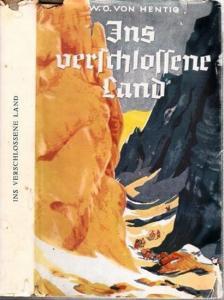 Hentig, Werner-Otto von: Ins verschlossene Land. Ein Kampf mit Mensch und Meile. (= Reihe Zeltbücher).