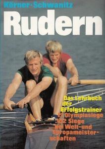 Körner, Theodor / Schwanitz, Peter: Rudern. Ein Lehrbuch für Trainer, Übungsleiter und Aktive.
