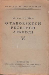 Vojtisek, Vaclav: O Taborskych Pecetech a Erbech. (Husitzky Archiv Svazek IV. Ridi univ. professor Dr. V. Novotný).