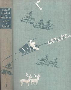 Ingstad, Helge. - Übersetzung von Magnus, Erwin. - Pelzjägerleben in Kanada.