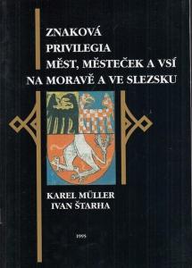 Müller, Karel / Ivan Starha: Znakova Privilegia Mest, Mestecek a vsi na Morave a ve Slezsku 1416 - 1914. Katalog (Kniznice Jizni Moravy svazek 14).