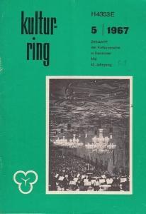 Kulturring Hannover e.V. (Hrsg.). - D. Baumann / Jean Gebser / Claus Harms u. a. - Kulturring - Heft 5 / 1967 - 42. Jahrgang - Zeitschrift der Kulturvereine in Hannover. - Aus dem Inhalt: Musik und Theater in Herrenhausen 1967 / Sprachpflege einst und jet