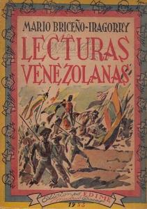 Briceno - Iragorry, Mario: Lecturas Venezolanas. Coleccion de paginas literarias, e escritores nacionales, antiguos y modernos, con notas de Mario Briceno-Iragorry. Primera serie.