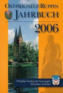 Landkreis Ostprignitz - Ruppin (Hrsg.) / Kerstin Speck (Red.): Ostprignitz - Ruppin Jahrbuch 2006, 15. Jahrgang - 750 Jahre Stadtrecht Neuruppin - 225 Jahre Schinkel.
