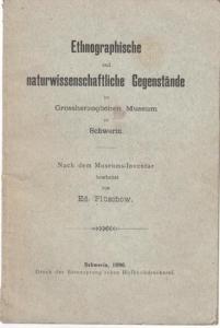 Schwerin. - Großherzogliches Museum. - Ed. Plüschow : Ethnographische und naturwissenschaftliche Gegenstände im Grossherzoglichen Museum zu Schwerin. Nach dem Museums - Inventar bearbeitet.