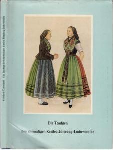 Kunsdorff, Elisabeth (Text). - Berger, Ursula (Zeichnungen): Die Trachten des ehemaligen Kreises Jüterbog - Luckenwalde. Farbige Zeichnungen von Ursula Berger.