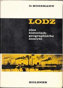 Kossmann, Oskar - Hellmuth Weiss (Hrsg.): Lodz - Eine historisch-geographische Analyse. (= Marburger Ostforschungen im Auftrag des Herder-Forschungsrates e.V., Band 25)