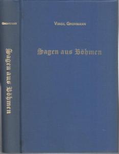 Böhmen. - Josef Virgil Grohmann : Sagen aus Böhmen. Reprint.