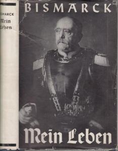 Bismarck, Otto von. - Hrsg. : Fritz Klein. - Mein Leben. Illustrierte Volksausgabe der ' Gedanken und Erinnerungen. '