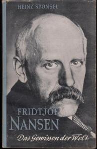 Nansen, Fridtjof. - Heinz Sponsel : Fridtjof Nansen. Das Gewissen der Welt.