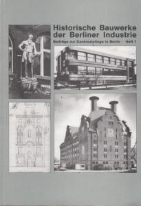 Hildebrandt, Werner / Lemburg, Peter / Wewel, Jörg : Historische Bauwerke der Berliner Industrie. (= Beiträge zur Denkmalpflege in Berlin , Heft 1).